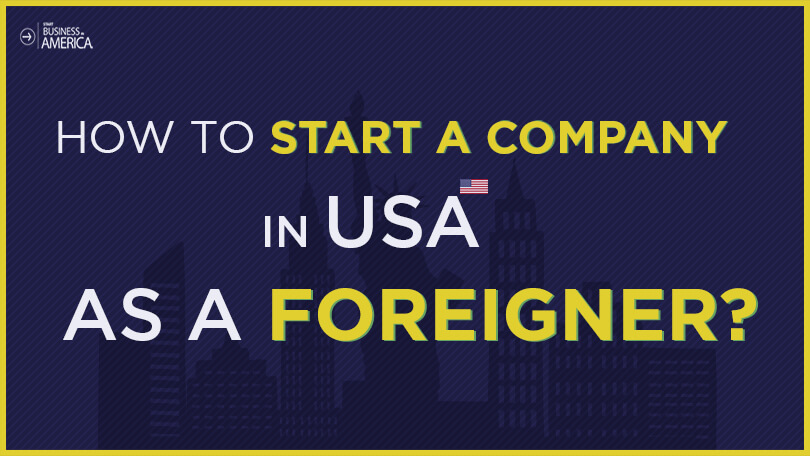 How To Start A Company In USA As A Foreigner